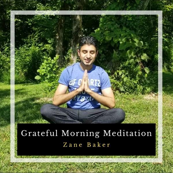 Grateful Morning Meditation by Zane Baker