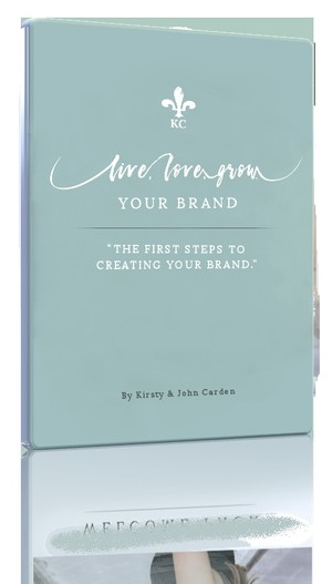 Live Love Grow your Brand - The First Steps to Creating your Brand
