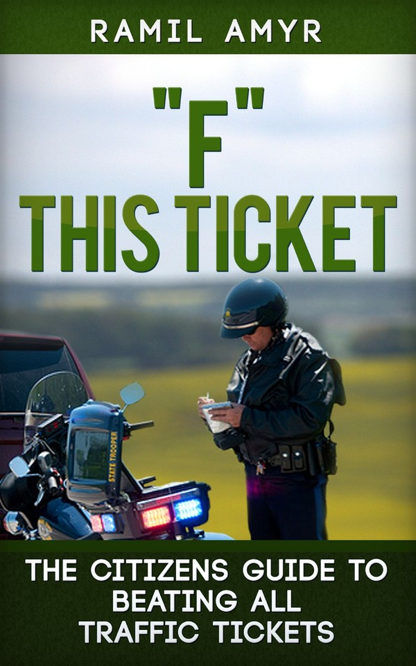 F this Ticket: The Citizens Guide to Beating All Traffic Tickets