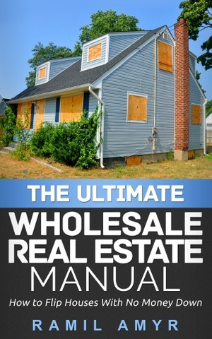 The Ultimate Wholesale Real Estate Manual
