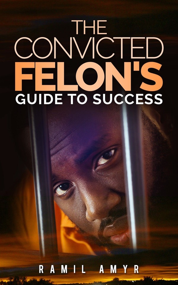 The Convicted Felon's Guide to Success
