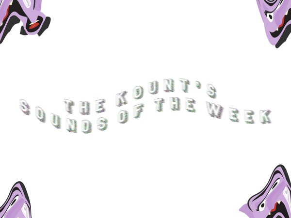 Kount's Sounds of the week (Episode 15)