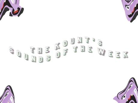 Kount's Sounds of the Week (Episode 6)