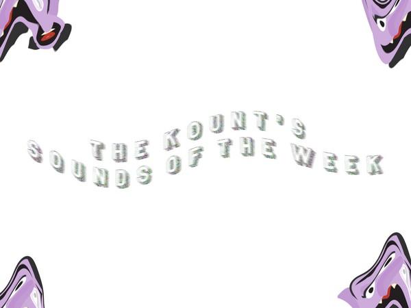 Kount's Sounds of the Week (Episode 13)