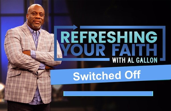 Refreshing Your Faith  With Pastor Al Gallon ( Switched Off )