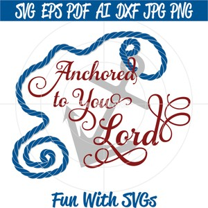 Anchored to You Lord, PNG, EPS, DXF and SVG Cut File, High Resolution Printable Graphics