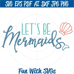 Let's Be Mermaids, PNG, EPS, DXF and SVG Cut File, High Resolution Printable Graphics