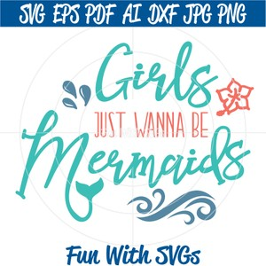 Girls Just Wanna Be Mermaids, PNG, EPS, DXF and SVG Cut File, High Resolution Printable Graphics