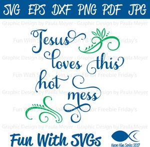 Jesus Loves This Hot Mess - SVG Cut File, High Resolution Printable Graphics and Editable Vector Art