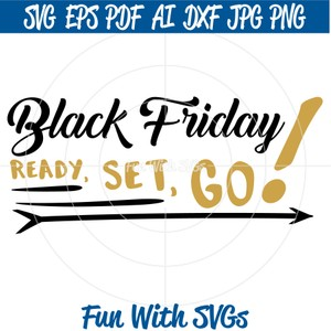 Black Friday T-shirt Ideas, SVG, PNG, EPS, DXF, Digital File, Ready, Set, Go