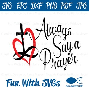 Always Say a Prayer - SVG Cut File, High Resolution Printable Graphics and Editable Vector Art