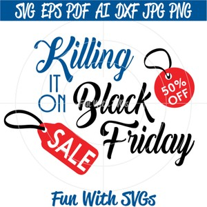 Black Friday Sale T-shirt Ideas, Killing It on Black Friday, SVG FIle, EPS, PNG, DXF Files