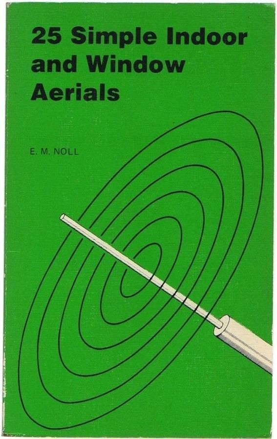 25 Simple Indoor and Window Aerials by E.M. Noll - Vintage Radio Antenna Book