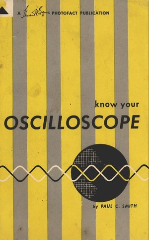 KNOW YOUR OSCILLOSCOPE by Paul C. Smith (1958)