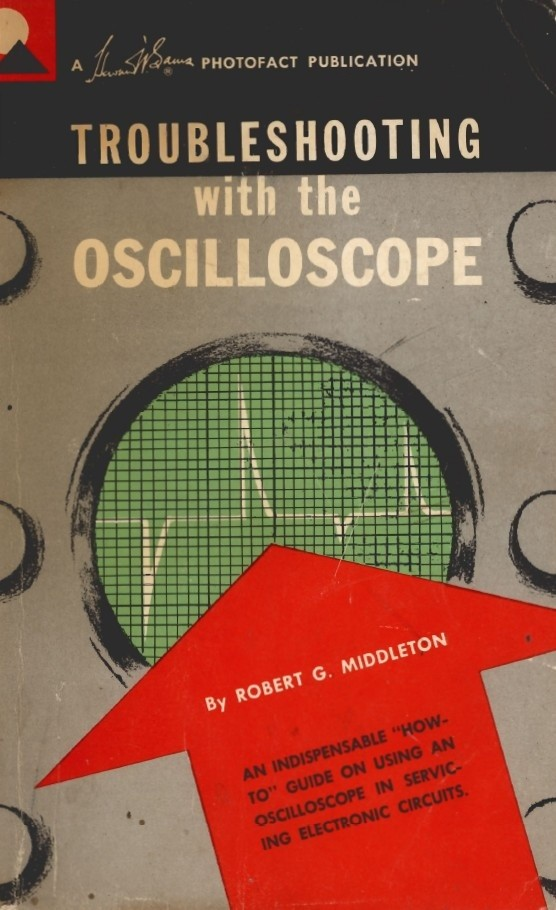 Troubleshooting with the Oscilloscope by Robert G. Middleton (1962)