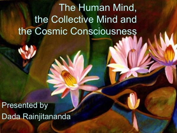 The Human Mind, the Collective Mind and the Cosmic Consciousness