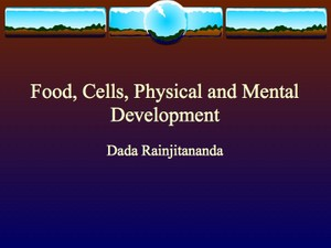 Food, Cells, Physical and Mental Development