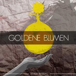 GOLDENE BLUMEN - Nugu Buyeng