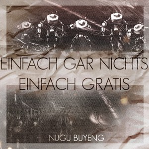 EINFACH GAR NICHTS EINFACH GRATIS - Nugu Buyeng