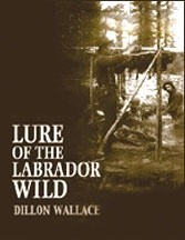 Lure of the Labrador Wild (Dillon Wallace)