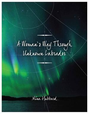 A Woman's Way Through Unknown Labrador  (Mina Hubbard)