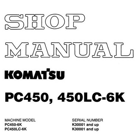 Komatsu PC450-6K, PC450LC-6K Hydraulic Excavator Shop Manual (K30001 and up) - EEBM001304
