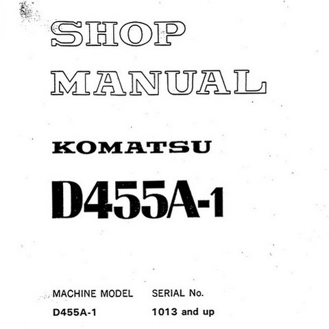 Komatsu D455A-1 Crawler Dozer (1013 and up) Service Repair Shop Manual - SEBM0198A05