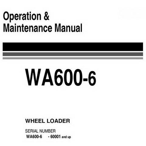 Komatsu WA600-6 Wheel Loader Operation & Maintenance Manual (60001 and up) - EEAM024501