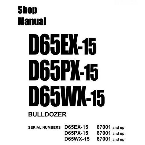 Komatsu D65EX-15, D65PX-15, D65WX-15 Bulldozer (67001 and up) Service Repair Shop Manual