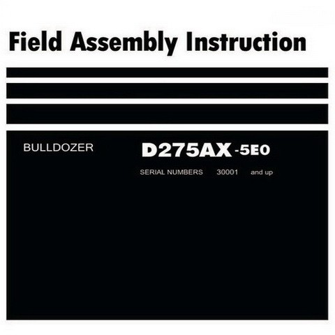 Komatsu D275AX-5EO Bulldozer (30001 and up) Field Assembly Instruction - GEN00052-01