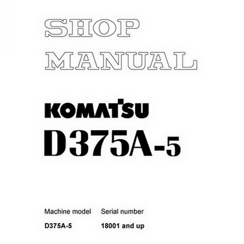Komatsu D375A-5 Bulldozer (18001 and up) Service Repair Shop Manual - SEBM023508