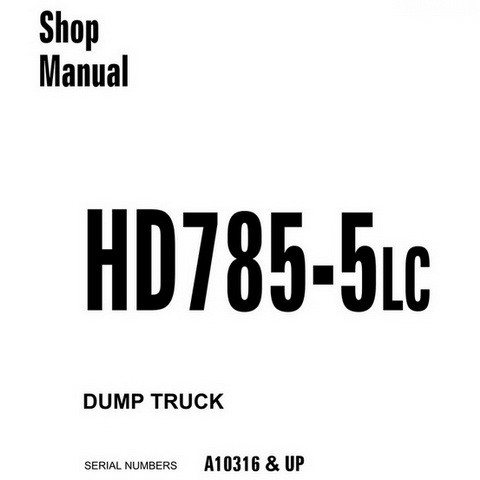 Komatsu HD785-5LC Dump Truck Service Repair Shop Manual (A10316 and up) - CEBM013800