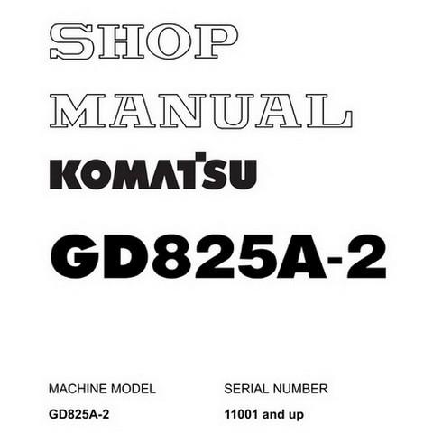 Komatsu GD825A-2 Motor Grader Service Repair Shop Manual (11001 and up) - SEBM002307