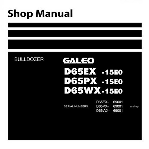 Komatsu D65EX-15E0, D65PX-15E0, D65WX-15E0 Galeo Bulldozer (69001 and up) Shop Manual - SEN00046-02