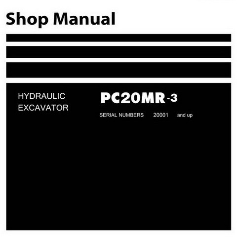 Komatsu PC20MR-3 Hydraulic Excavator Service Repair Shop Manual (20001 and up) - SEN04767-02