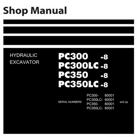 Komatsu PC300-8, PC300LC-8, PC350-8, PC350LC-8 Hydraulic Excavator Shop Manual (60001 and up)