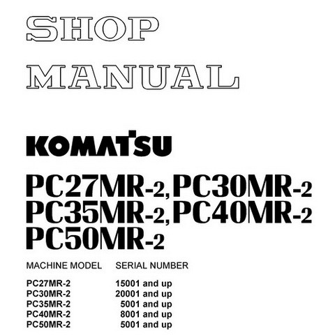 Komatsu PC27MR-2, PC30MR-2, PC35MR-2, PC40MR-2, PC50MR-2 Hydraulic Excavator Service Shop Manual