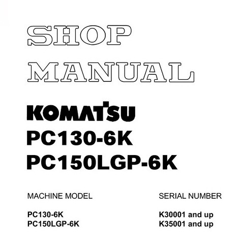 Komatsu PC130-6K, PC150LGP-6K Hydraulic Excavator Service Repair Shop Manual - EEBM001501