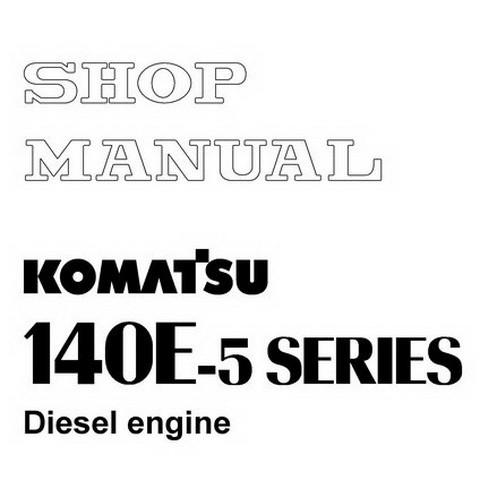 Komatsu 140E-5 Series Diesel Engine Service Repair Shop Manual - SEN00074-00