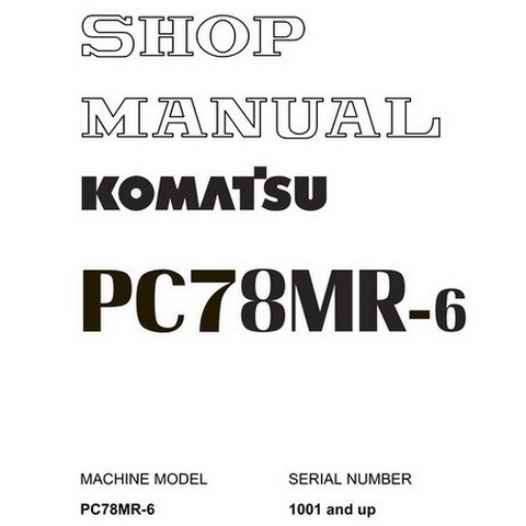 Komatsu PC78MR-6 Hydraulic Excavator Service Repair Shop Manual (1001 and up) - SEBM030601