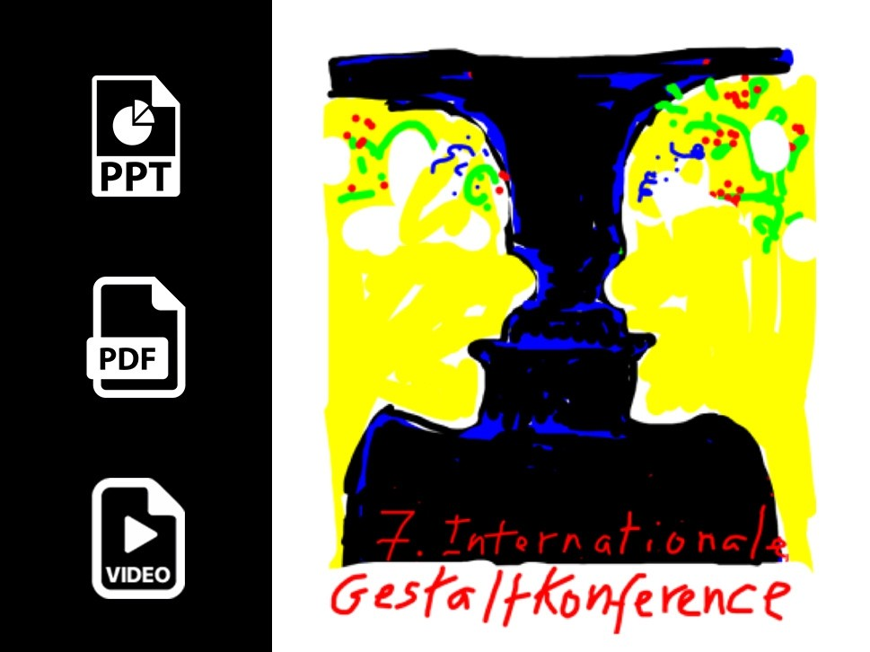 Video + Transcript + PowerPoint Complete set of my talk at the 7th  International Gestalt Conference
