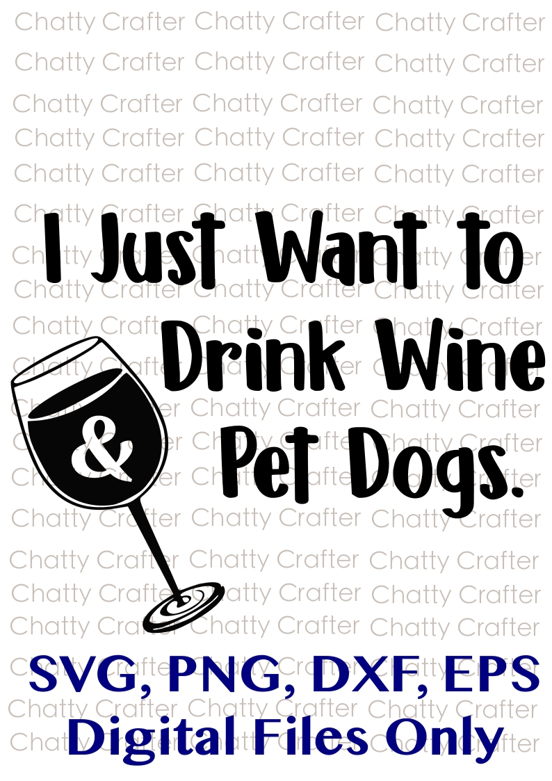 I Just Want To Drink Wine And Pet Dogs Digital Downl Chattycrafter