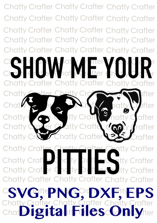 Show Me Your Pitties - Digital Download - SVG PNG EPS DXF