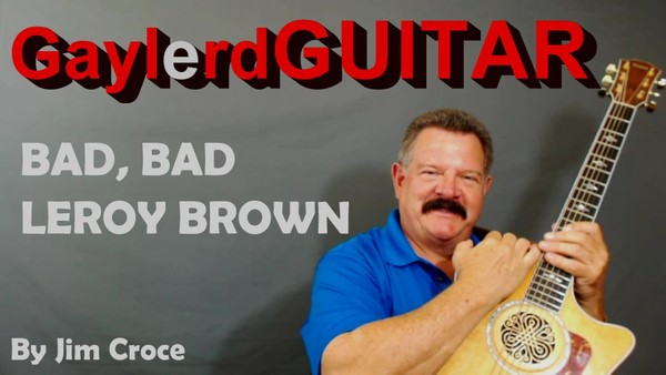 BAD, BAD, LEROY BROWN  by Jim Croce - SONG TUTORIAL
