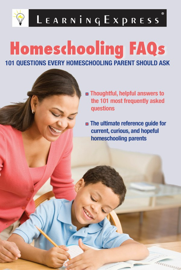 Homeschooling FAQs (Questions Every Homeschooling Parent Should Ask) - 256 Pages