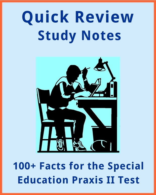 100+ Facts for the Special Education Praxis II Test (Quick Study Review Notes)