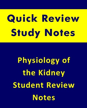 Physiology of the Kidney Quick Review Study Notes