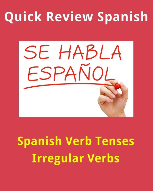 Quick Review Spanish Verb Tenses: Irregular Verbs