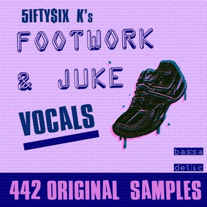 Footwork & Juke Vocal Samples (by 5ifty$ix K)