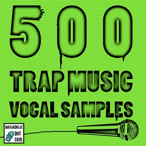 500 Trap Music Vocal Samples